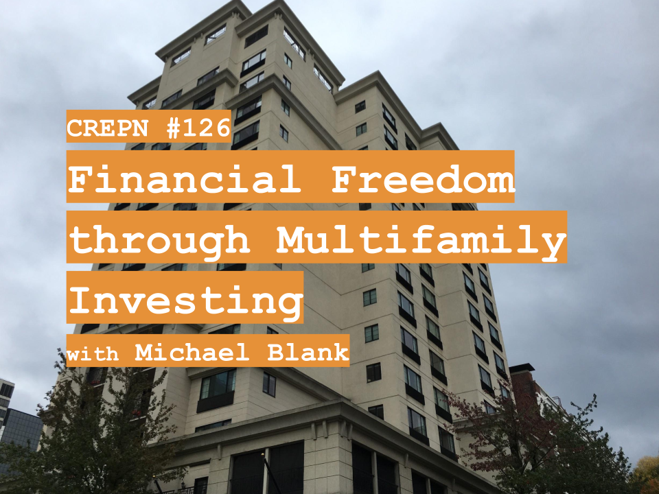 CREPN #126 - Financial Freedom through Multifamily Investing with Michael Blank