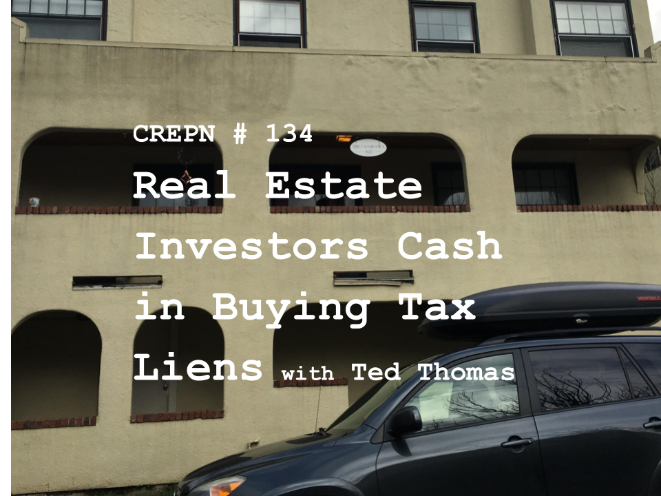 CREPN # 134 - Real Estate Investors Cash in Buying Tax Liens with Ted Thomas