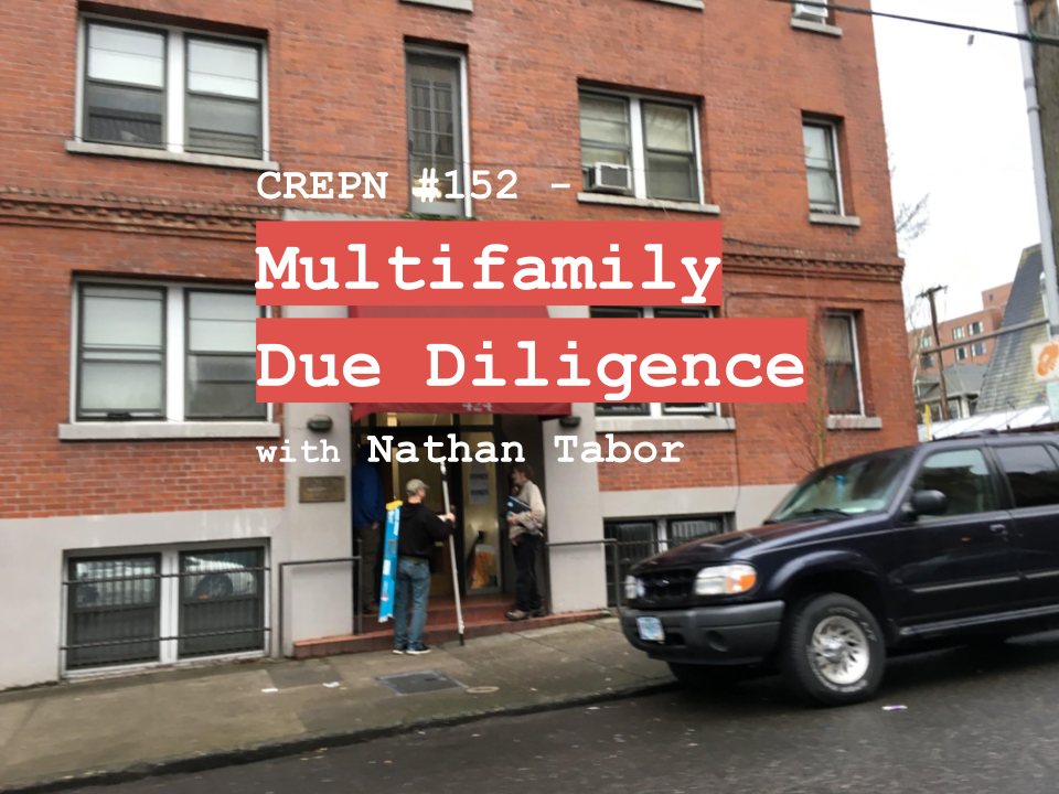 CREPN #152 - Multifamily Due Diligence with Nathan Tabor