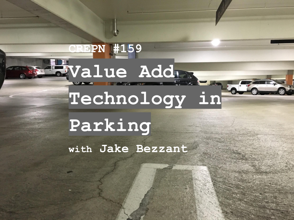 CREPN #159 - Value Add Technology in Parking with Jake Bezzant