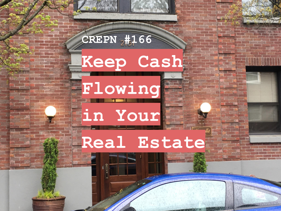 CREPN #166 - Keep Cash Flowing in Your Real Estate