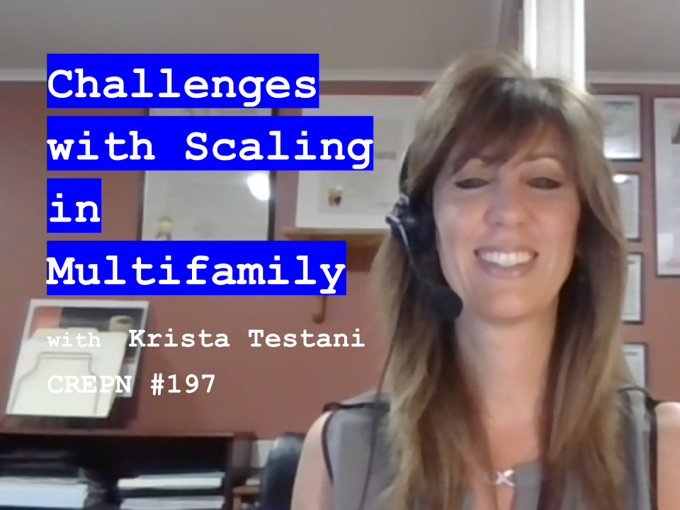 Challenges with Scaling in Multifamily with Krista Testani - CREPN #197