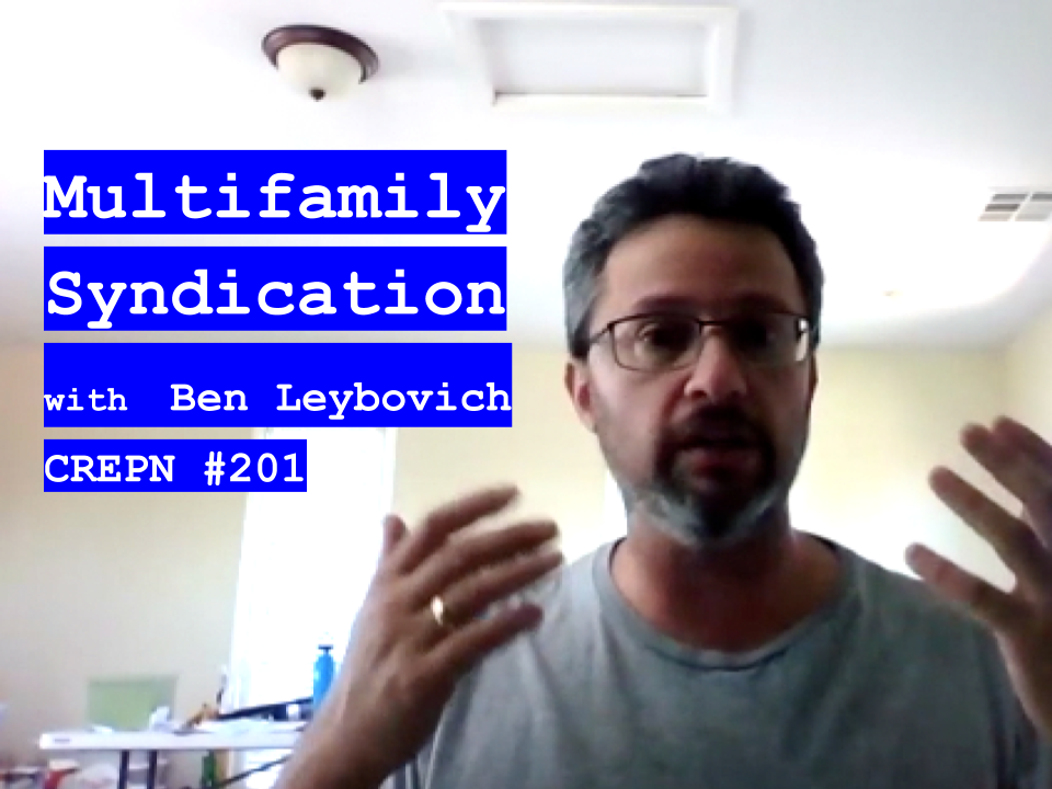 Multifamily Syndication with Ben Leybovich - CREPN #201