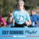 Image of runner competing during the 2019 3M Half Marathon. Below the image is text reading July Running Playlist introducing the 3M Half Marathon's newest monthly playlist.