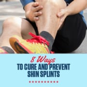 Image of a runner sitting on the ground rubbing their left shin and calf. Design on the text reads 8 Ways to Cure and Prevent Shin Splints and leads to the blog with that specific information.