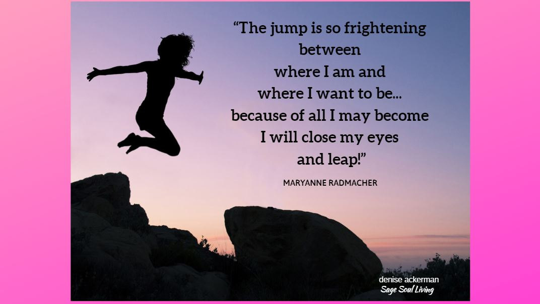 Is it time for you to take a leap, full out into your life?