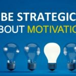 Be strategic about motivation