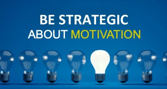 Be Strategic About Motivation