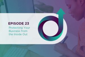 Episode 23 - Protecting Your Business from the Inside Out