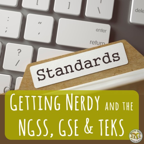 NGSS, GSE, TEKS and Getting Nerdy