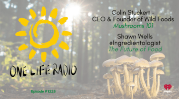 Wild Foods & Shawn Wells on One Life Radio