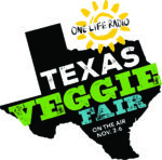 Texas Veggie Fair On the Air with One Life Radio