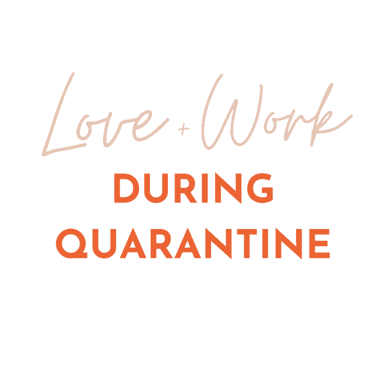 Love + Work During Quarantine