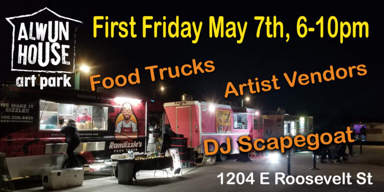Alwun House Art Park - First Friday May 7th, 6-10pm at 1204 E Roosevelt St.