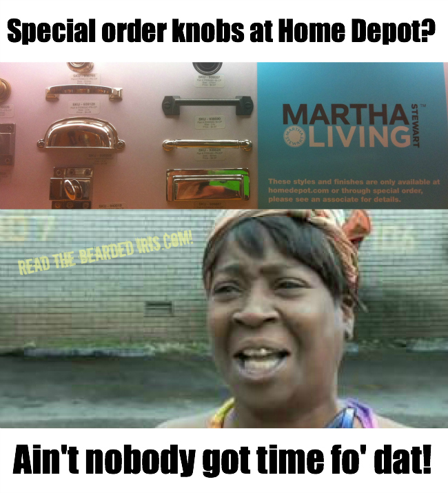 Sweet Brown aint got time to special order knobs at Home Depot