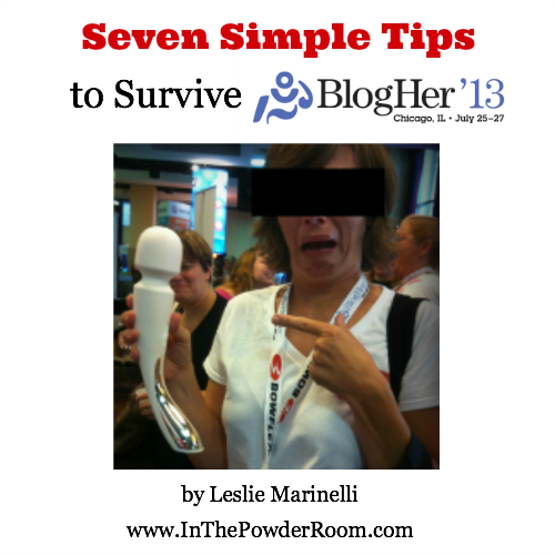 Seven Simple Tips to Survive BlogHer '13 by Leslie Marinelli In The Powder Room