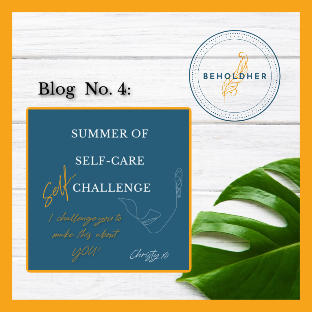 beholdher.life the sumer of self-carechallenge blog no 4