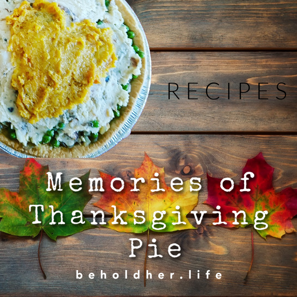 Memories of Thanksgiving Pie - Recipes - beholdher.life