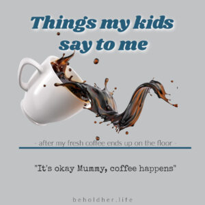 Things My Kids Say To Me Coffee Happens