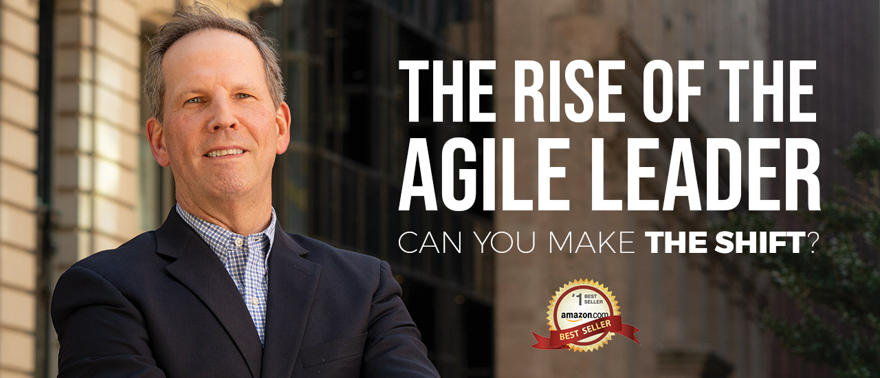 The Rise of the Agile Leader: Can You Make the Shift?