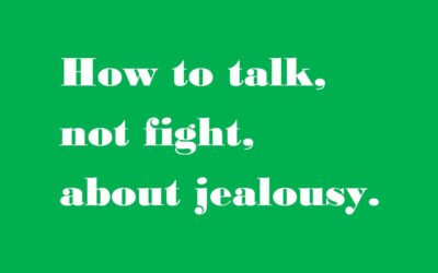How to talk ,not fight, about jealousy .