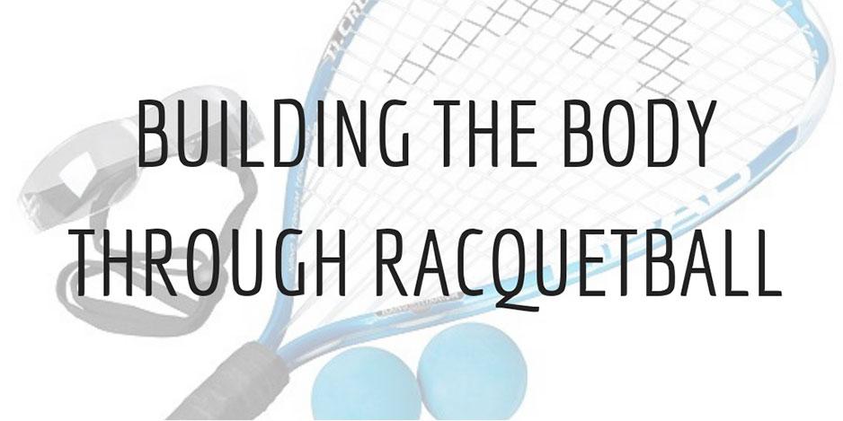 Build The Body Through Racquetball