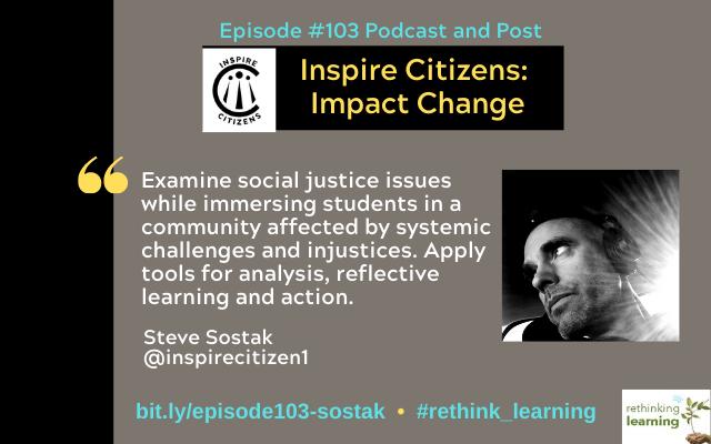 Episode #103: Inspire Citizens: Impact Change with Steve Sostak on the Rethinking Learning Podcast https://barbarabray.net/podcasts