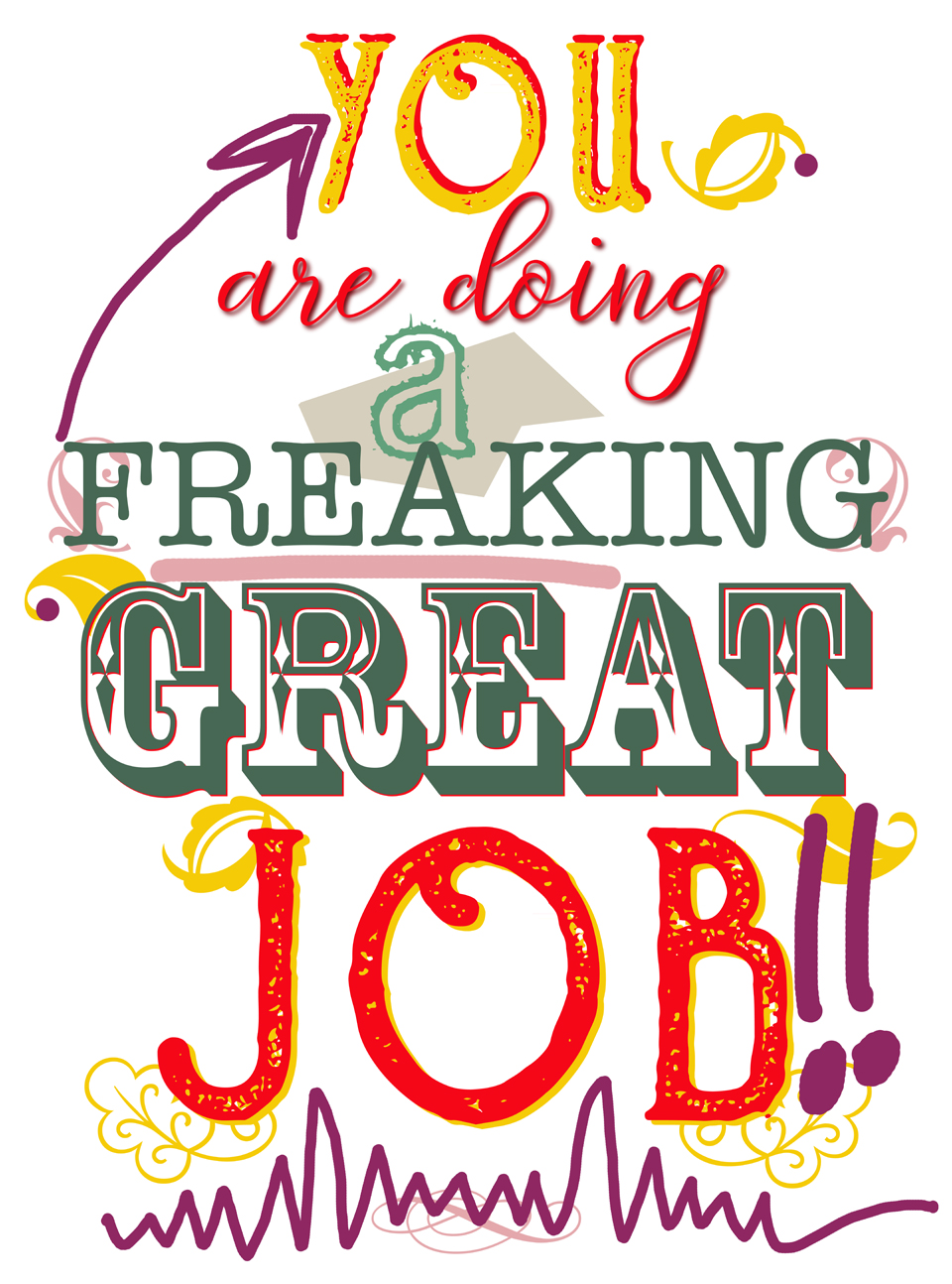 You are doing a freaking great job!! The Power of Positive.