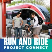 A family gets on their bikes after stepping off a metro train in Austin. Text in design reads Run and Run Project Connect. Learn more at https://youraustinmarathon.com/project-connect/