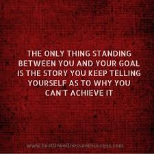 The only thing standing between you and your goals is your story
