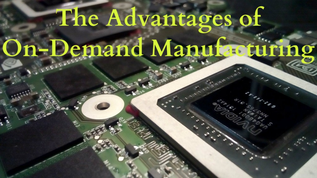 The Advantages of On-Demand Manufacturing