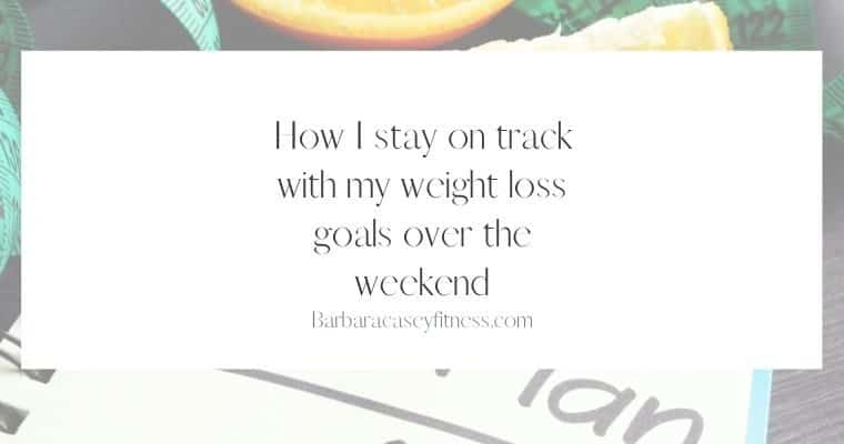 How to stay on track over the weekend.