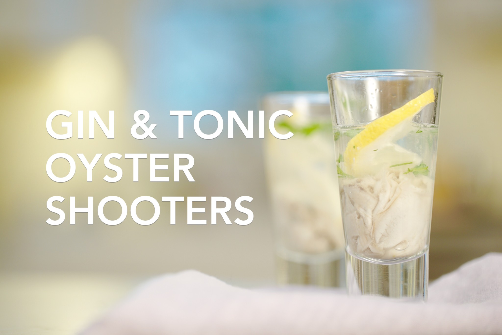 gin and tonic oyster shooters