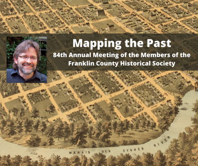 "An image of a hand-drawn 19th century map, featuring streets, buildings, and the Marais des Cygnes River is in the background. A photo of a man with a beard is featured in the foreground. The words ""Mapping the Past"" and ""84th Annual Meeting of the Members of the Franklin County Historical Society"" float over the map."