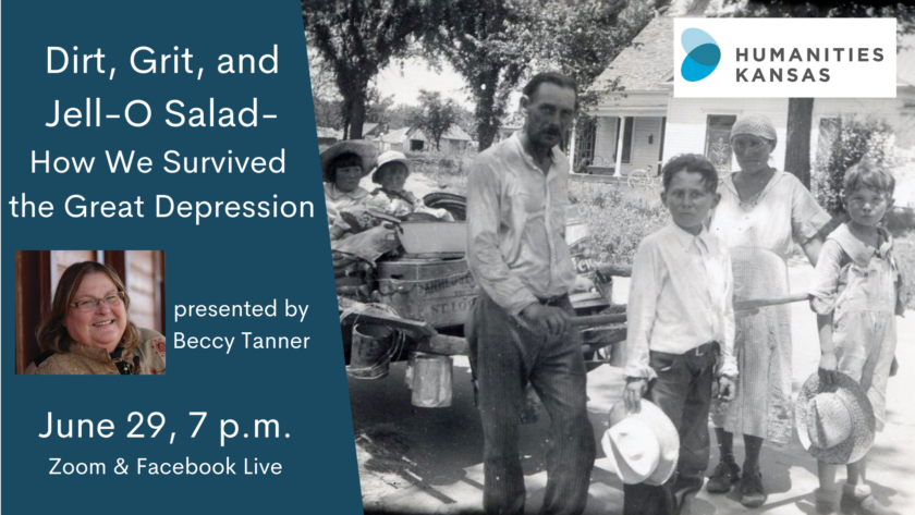 Text: Dirt, Grit, and Jello-Salad--How We survived the Great Depression. Presented by Beccy Tanner. June 29, 7 p.m. Zoom and Facebook Live. Images include a woman with shoulder-length hair and glasses (Beccy Tanner), and a family of itinerant workers dressed in 1930s clothing, holding hats. Two small children sit in a makeshift wagon.