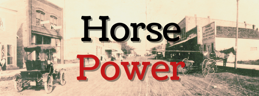 """Background: a photo of Central Street in Richmond, Kansas, showing both a horce and buggy and an automobile. The words """"Horse Power"""" are in the foreground."""