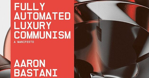 Fully Automated Luxury Communism or scientific socialism