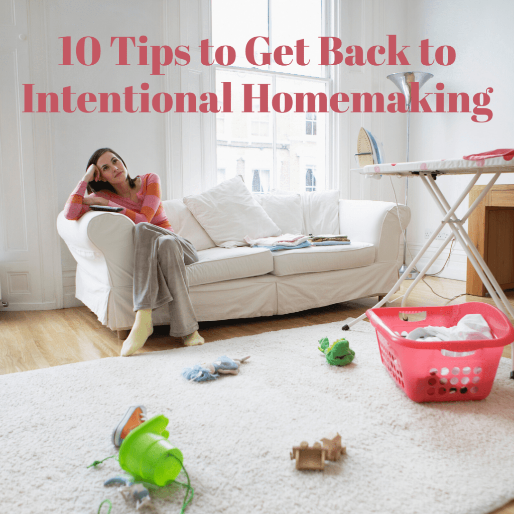 Tips to Get Back to Intentional Homemaking