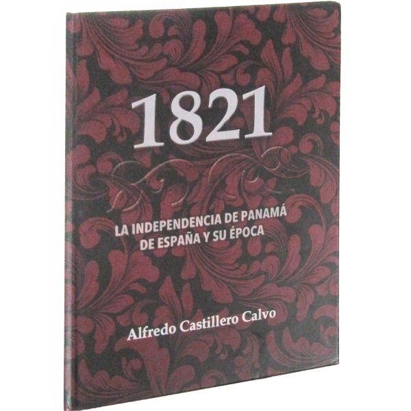 1821 La Independencia de Panamá de España y su Época