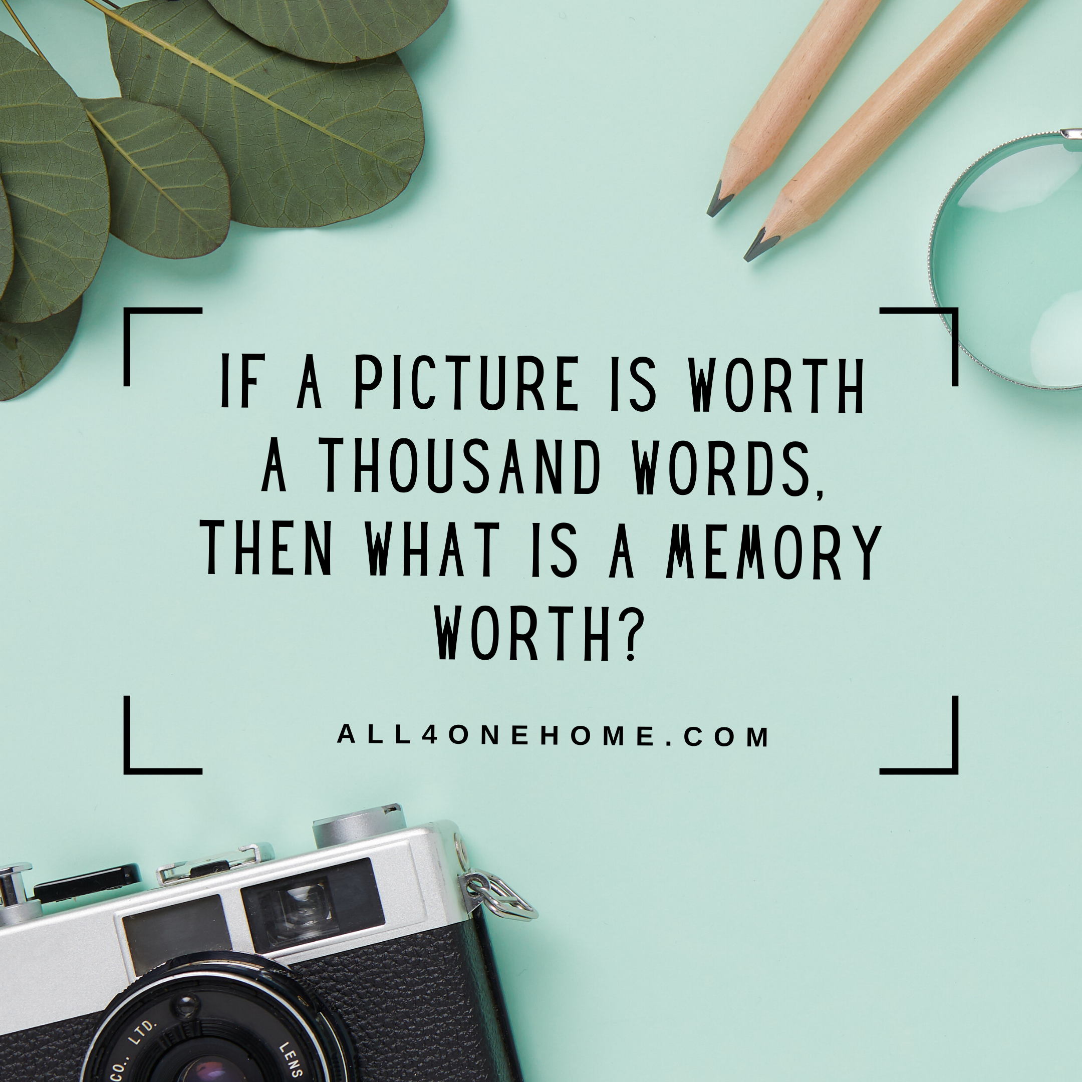 If a picture is worth 1000 words, then what is a memory worth?