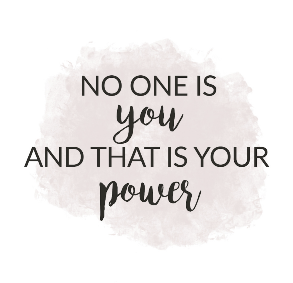 No one is YOU and that's your power!