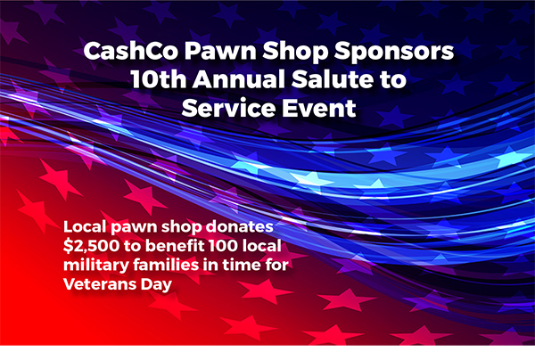 CashCo Pawn Shop – 10th Annual Salute to Service