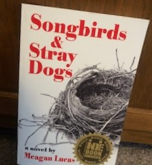 Songbirds & Stray Dogs by Meagan Lucas