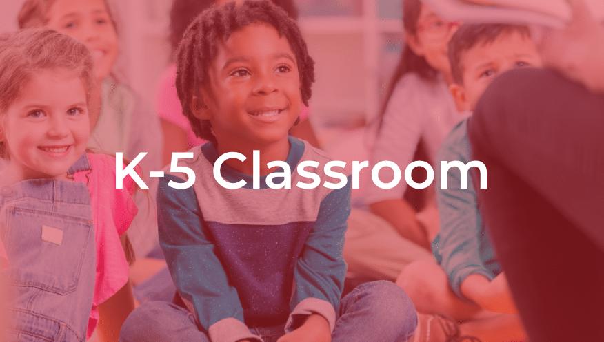 K-5 Classroom