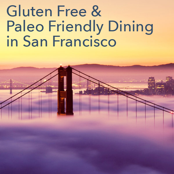 Gluten free and paleo Dining in SF