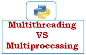 python multithreading vs multiprocessing