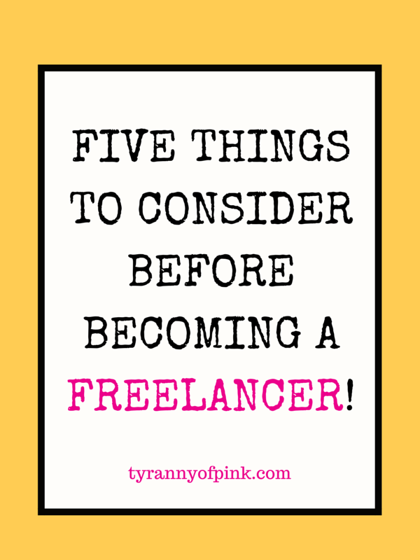 FIVE THINGS TO CONSIDER BEFORE BECOMING A FREELANCER | Tyranny of Pink