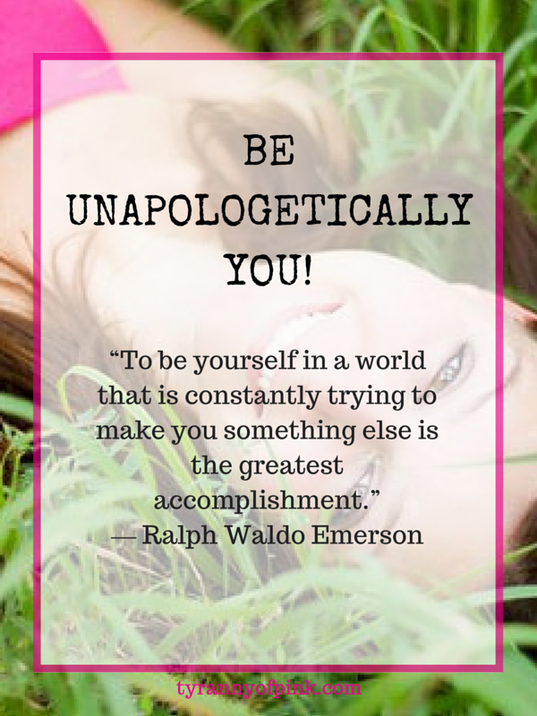 In spite of it all, Be Unapologetically You!- Tyranny of Pink