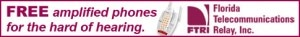 Free amplified phones for the hard of hearing. Florida Telecommunications Relay, Inc.