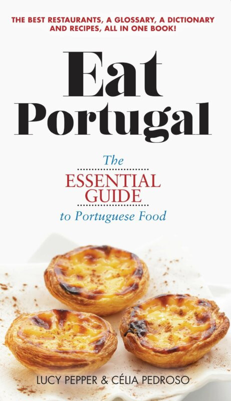 Eat Portugal. The Essential Guide to Portuguese Food by Lucy Pepper and Célia Pedroso